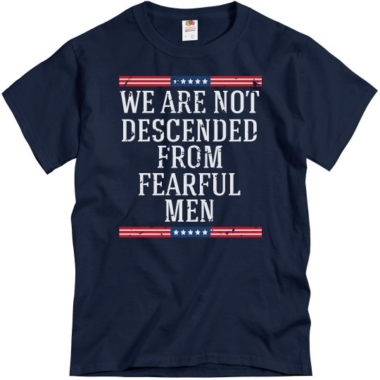 """We Are Not Descended From Fearful Men"" T-shirt"
