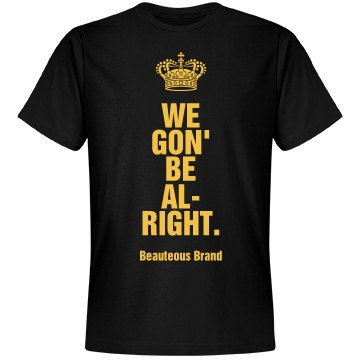 We gon' be alright beauteous tee