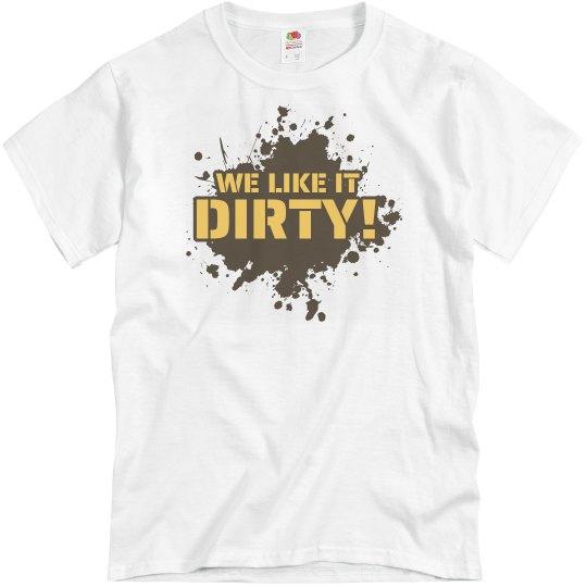 We Like It Dirty Mud Run