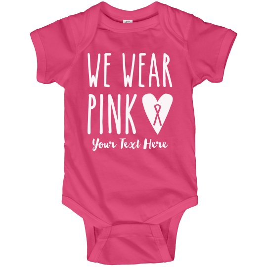 Wear Pink Breast Cancer Awareness Infant
