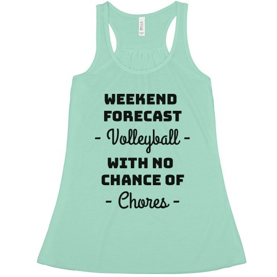 Weekend Forecast of Volleyball With No Chores