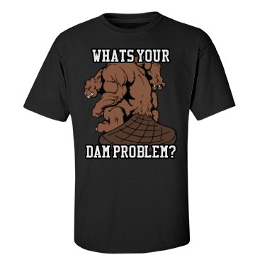 Whats Your Dam Problem?