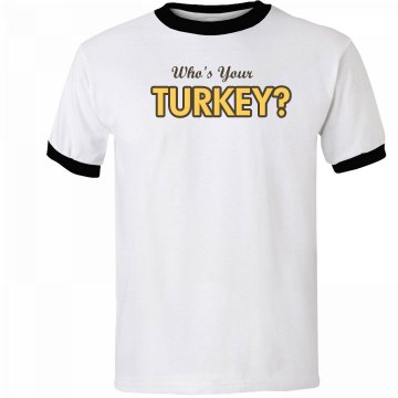 Who's Your Turkey Tee