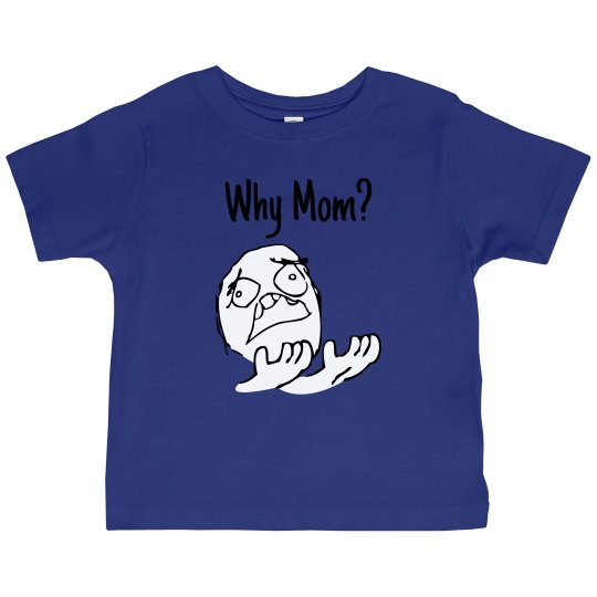 Why Mom? Toddler Tee