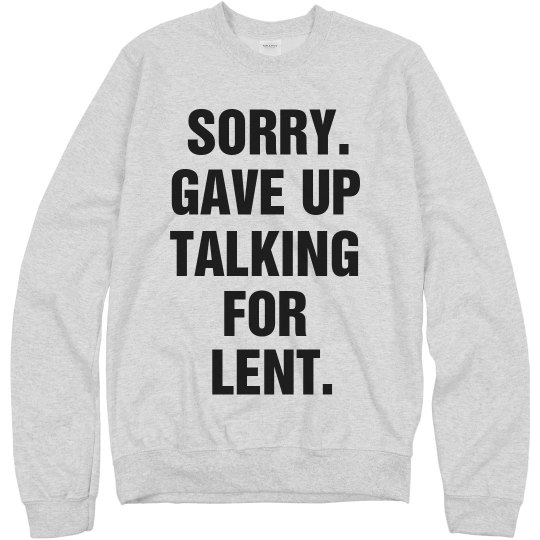Yeah, Gave Up Talking for Lent