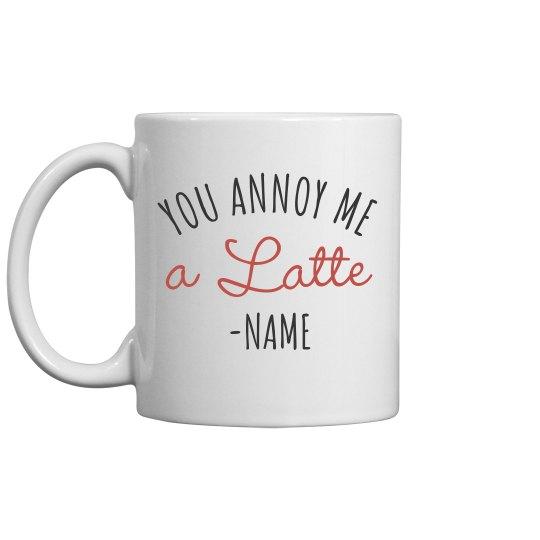 You Annoy Me Custom Mug