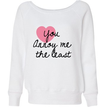 You annoy me the least shirt
