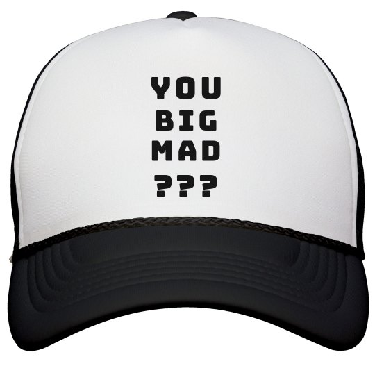 You Big Mad Hat