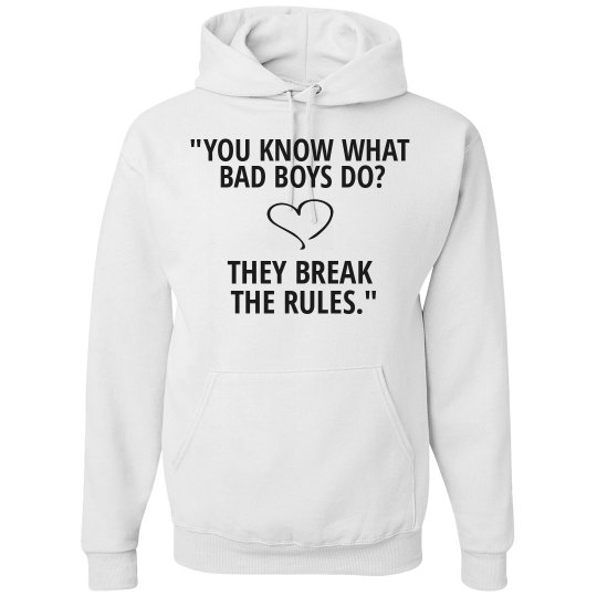 YOU KNOW WHAT BAD BOYS DO white hoodie
