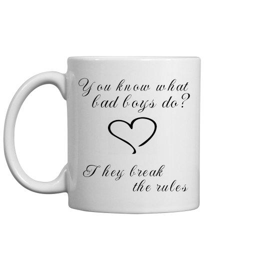 YOU KNOW WHAT BAD BOYS DO white mug