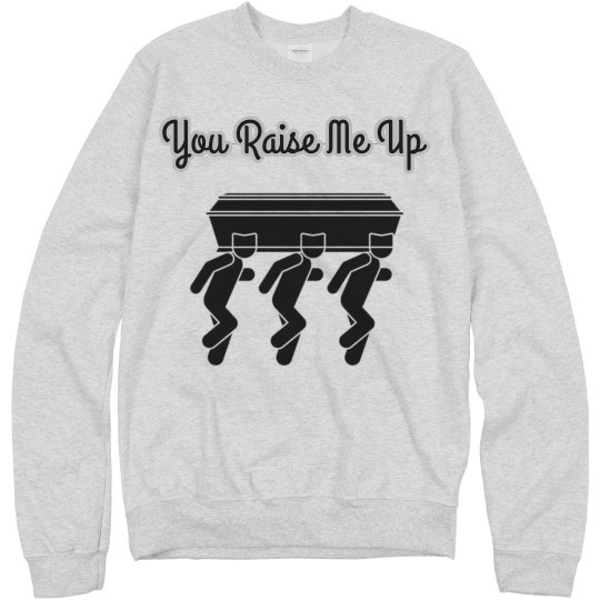 You raise me up sweatshirt