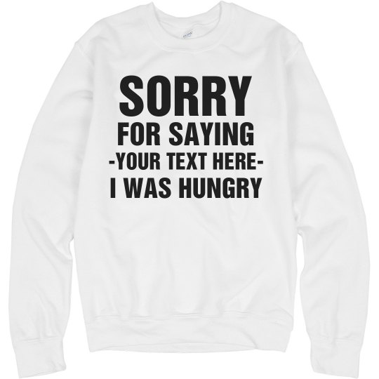 Your Text Sorry I Was Hungry
