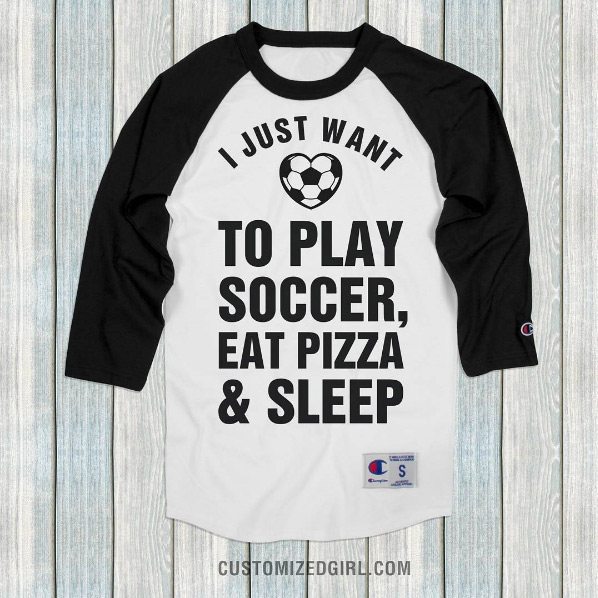 I Just Want To Play Soccer Eat Pizza and Sleep Shirt