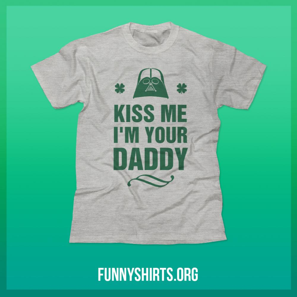 Hilarious Kiss Me I'm Your Daddy