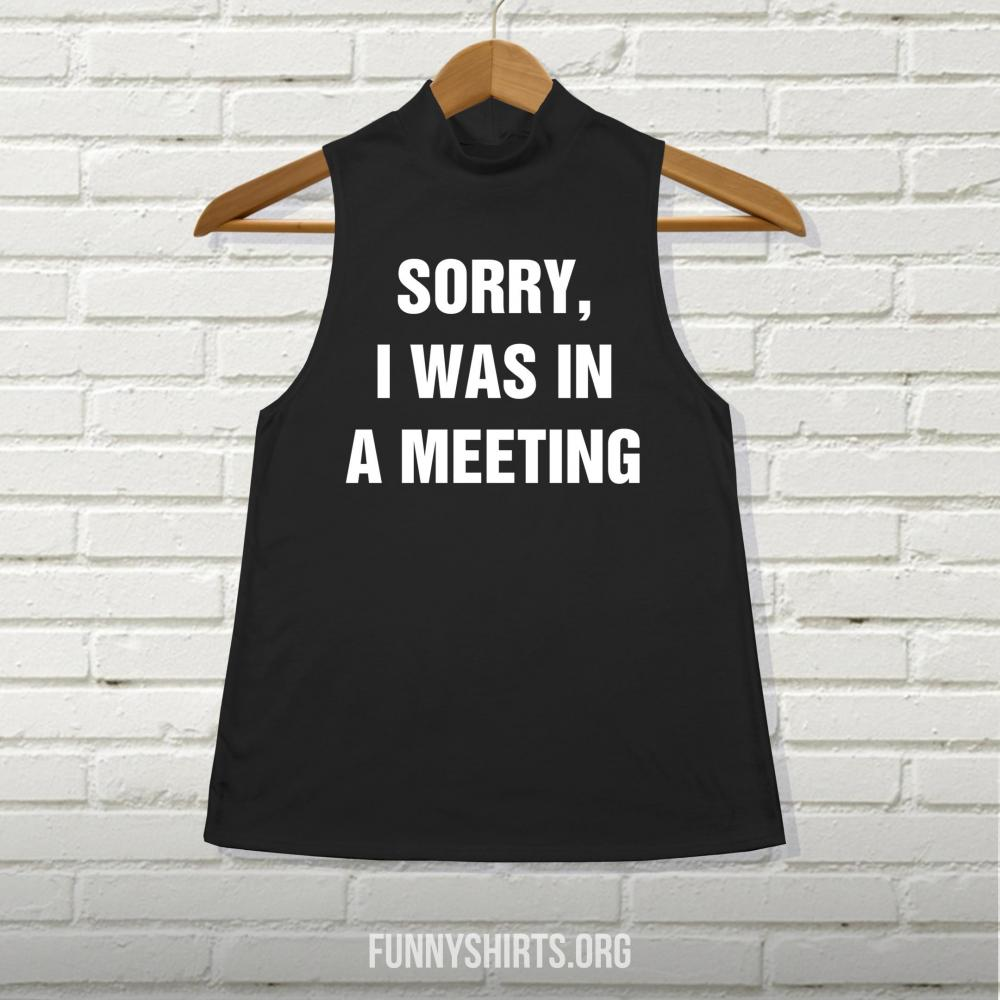 Sorry, I Was in a Meeting