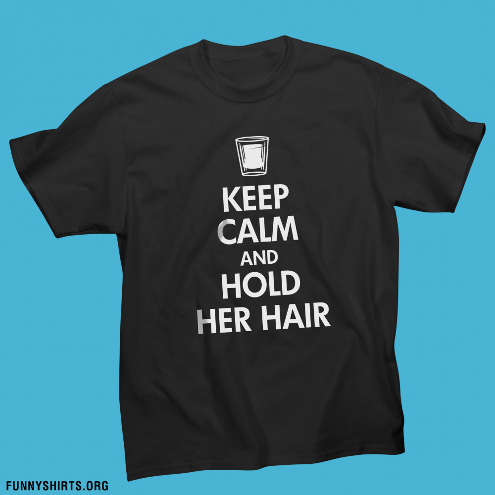 Keep Calm Hold Her Hair