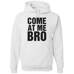 Come At Me Bro Hoodie
