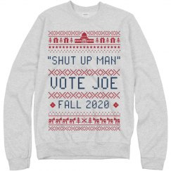 Shut Up Man Vote Joe Sweatshirt