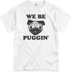 We Be Puggin' Pug