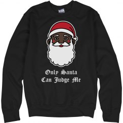 Only Santa Can Judge Me Sweater