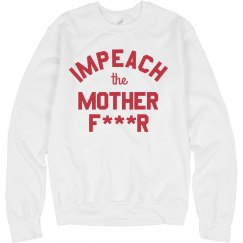 Impeach the Mother Effer Sweater