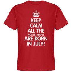 Keep calm all the hottest people are born in july