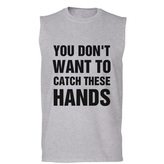 e3dc4f4dd5 You Don't Want To Catch These Hands Unisex Basic Promo Sleeveless T-Shirt