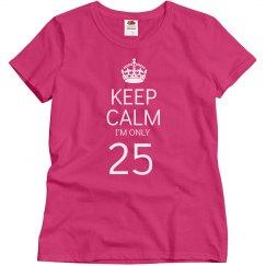 I'm only 25