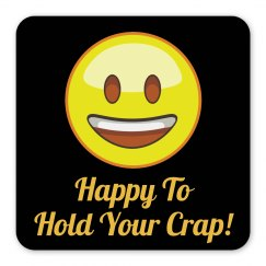 Happy To Hold Your Crap!