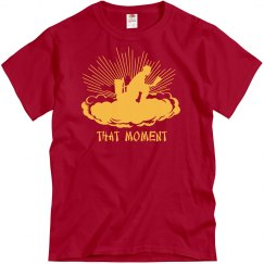 That Moment! T-Shirt