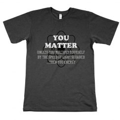 You Matter Parody Science Tee