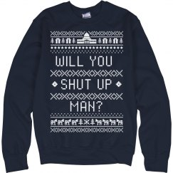Will You Shut Up Man Ugly Sweater