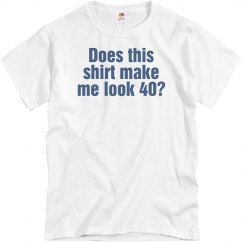 Does this shirt make me look 40?