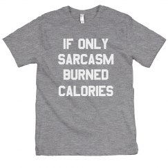 If Only Sarcasm Burned Calories