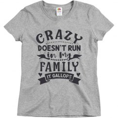 Crazy Doesn't Run In My Family, It Gallops Ladies Tee
