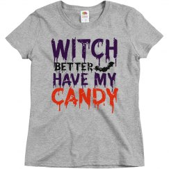 Witch Better Have My Candy Ladies Relaxed Basic Tee