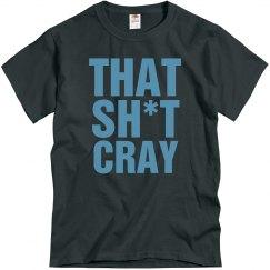 That Sh*t Cray