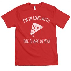 In Love With The Shape Of You Pizza