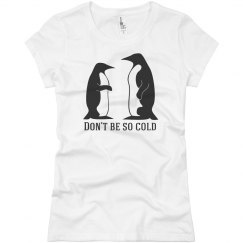 Don't be Cold T-Shirt