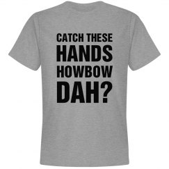 Catch These Hands Howbow Dah?