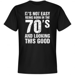 It's not easy being born in the 70's shirt