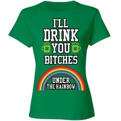 Drink U Bitches Under Da Rainbow
