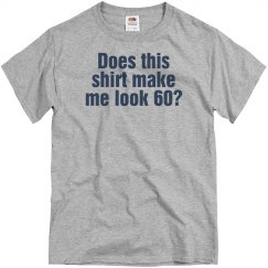 Does this shirt make me look 60?