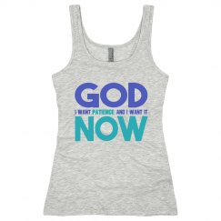 God I Want Patience NOW Junior Long Length Tank