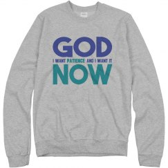 God I Want Patience NOW Unisex Sweatshirt