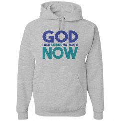 God I Want Patience NOW Unisex Hoodie