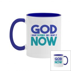 God I Want Patience NOW Two Tone Coffee Mug
