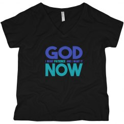 God I Want Patience NOW V-Neck Plus Size Tee