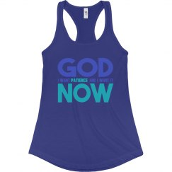 God I Want Patience NOW Ladies Slim Racerback Tank
