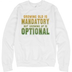 Growing Old vs Growing Up Unisex Sweatshirt